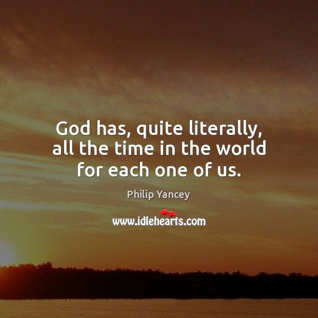 Image, God has, quite literally, all the time in the world for each one of us.