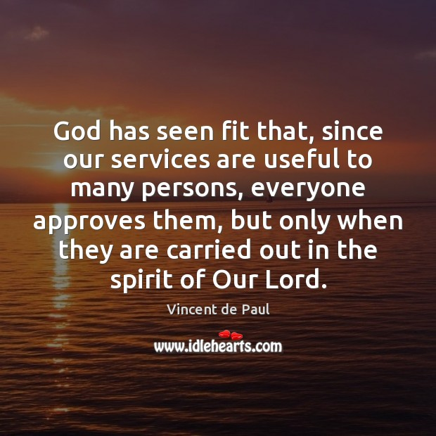 God has seen fit that, since our services are useful to many Vincent de Paul Picture Quote