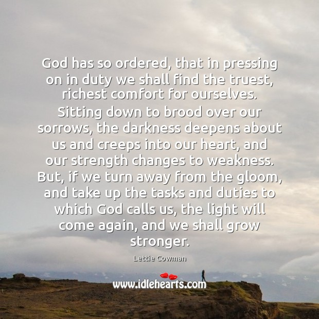 God has so ordered, that in pressing on in duty we shall Lettie Cowman Picture Quote