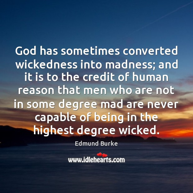 God has sometimes converted wickedness into madness; and it is to the Edmund Burke Picture Quote