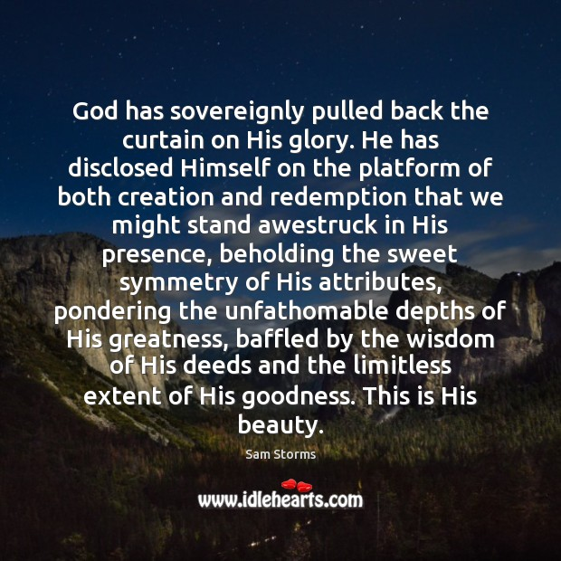 Image, God has sovereignly pulled back the curtain on His glory. He has