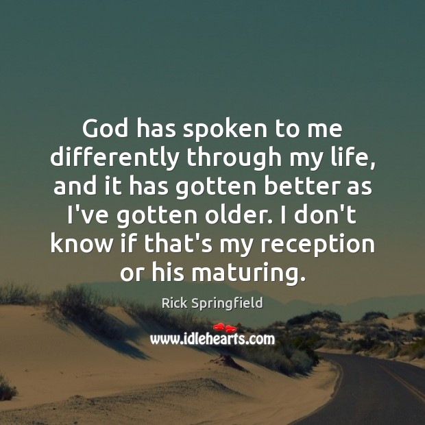 God has spoken to me differently through my life, and it has Rick Springfield Picture Quote