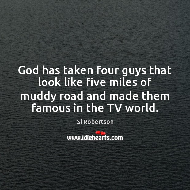 God has taken four guys that look like five miles of muddy Image