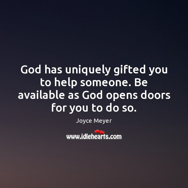 Image, God has uniquely gifted you to help someone. Be available as God