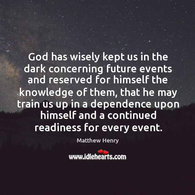 God has wisely kept us in the dark concerning future events and Image