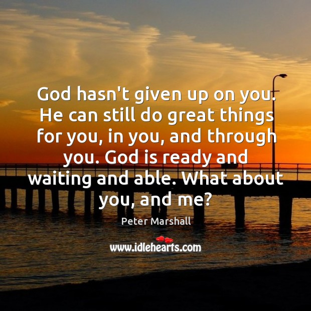 God hasn't given up on you. He can still do great things Peter Marshall Picture Quote