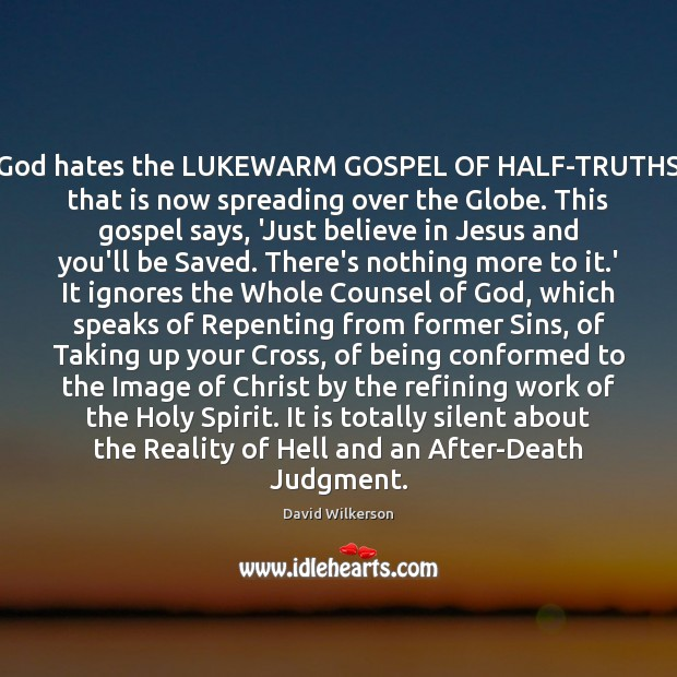 God hates the LUKEWARM GOSPEL OF HALF-TRUTHS that is now spreading over Image