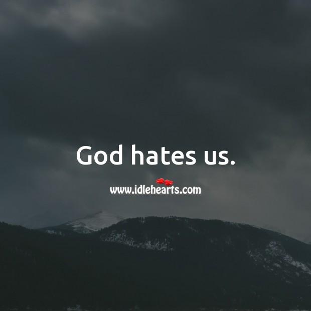 God hates us. Hate Messages Image