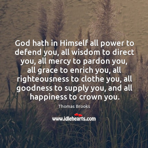 God hath in Himself all power to defend you, all wisdom to Image