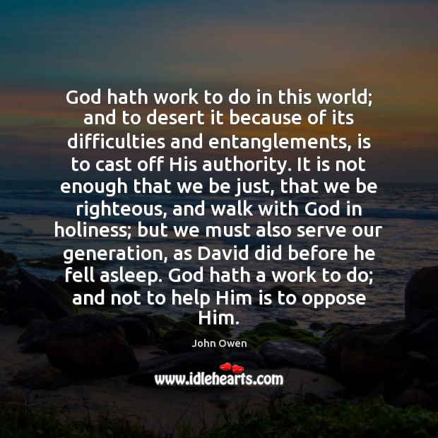God hath work to do in this world; and to desert it John Owen Picture Quote