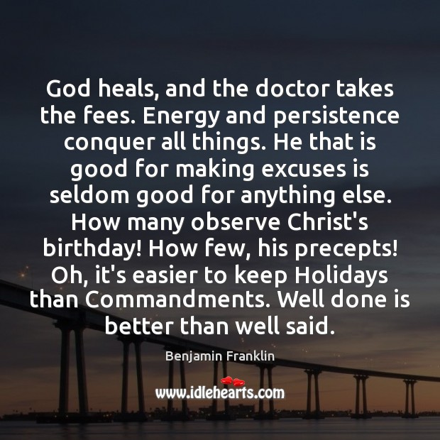 God heals, and the doctor takes the fees. Energy and persistence conquer Image