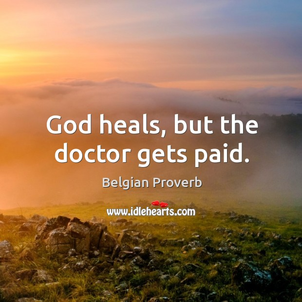 Image, God heals, but the doctor gets paid.