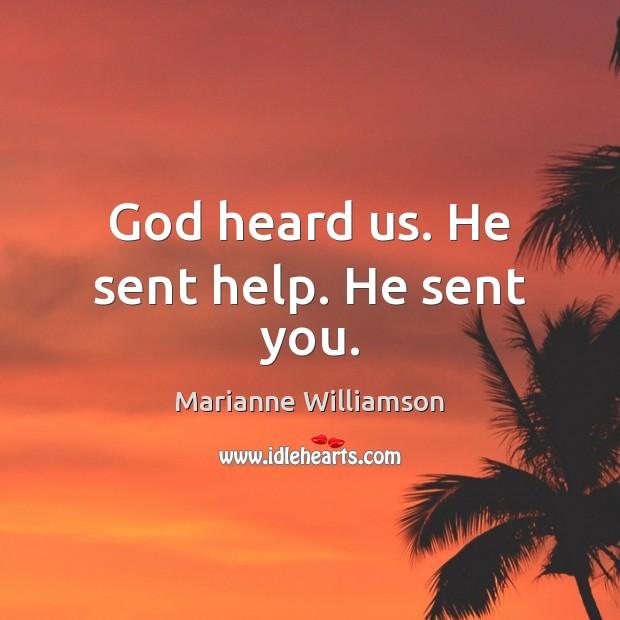 God heard us. He sent help. He sent you. Image