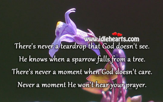 There's Never A Teardrop That God Doesn't See.