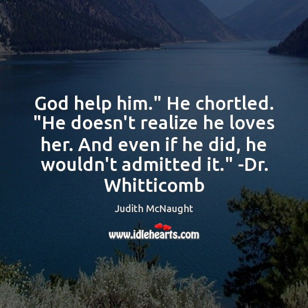 """God help him."""" He chortled. """"He doesn't realize he loves her. And Judith McNaught Picture Quote"""