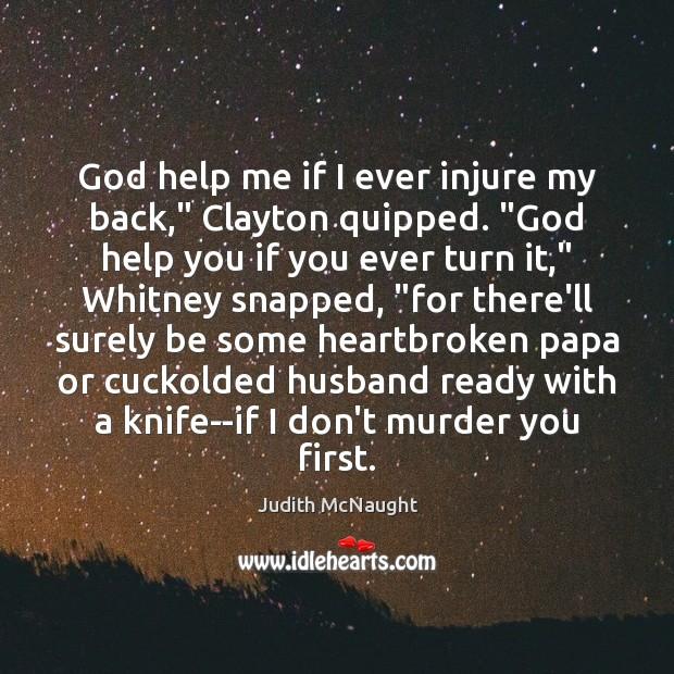 "Image, God help me if I ever injure my back,"" Clayton quipped. ""God"