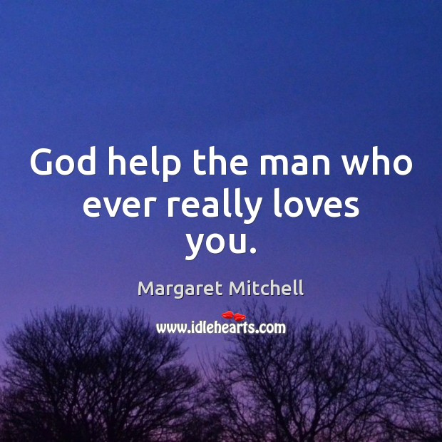 God help the man who ever really loves you. Image