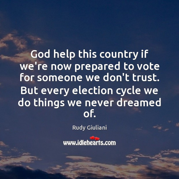 God help this country if we're now prepared to vote for someone Rudy Giuliani Picture Quote