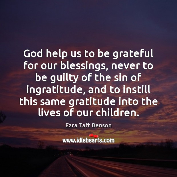 Image, God help us to be grateful for our blessings, never to be