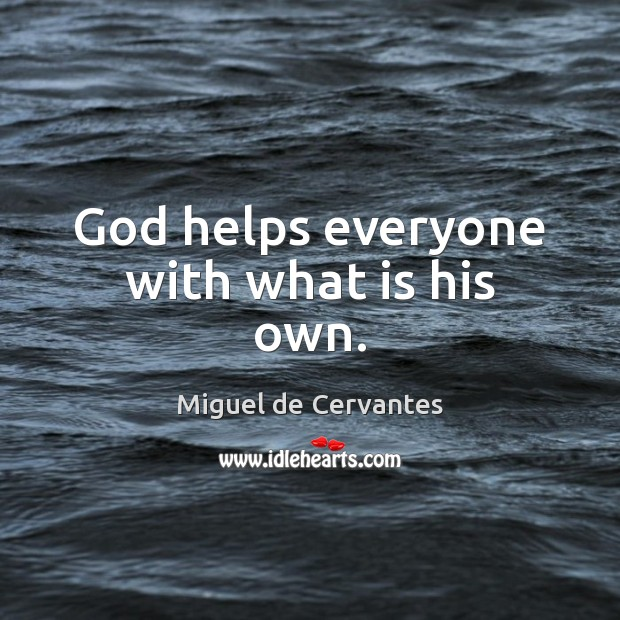 God helps everyone with what is his own. Image