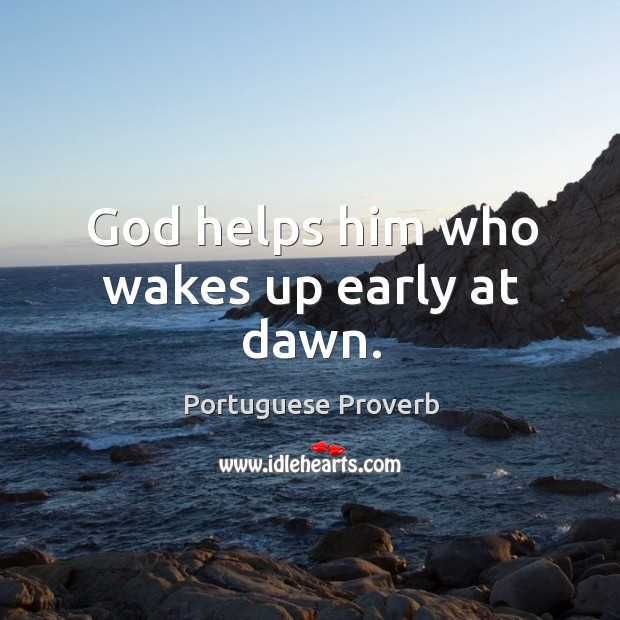God helps him who wakes up early at dawn. Image