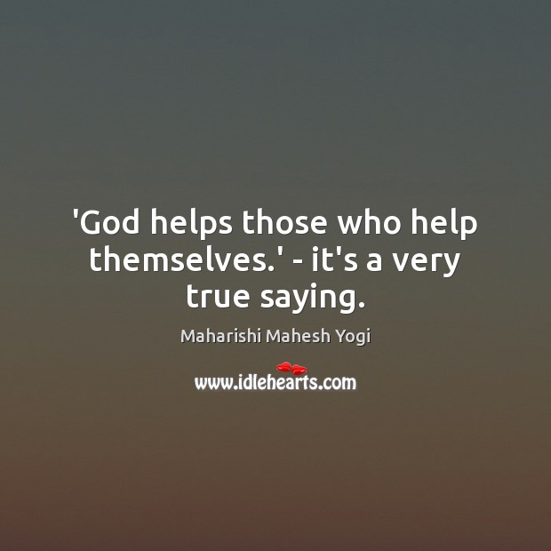 'God helps those who help themselves.' – it's a very true saying. Image