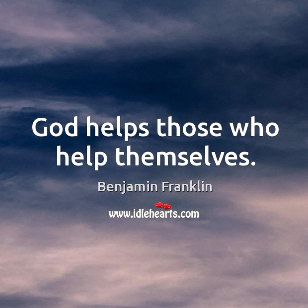 God helps those who help themselves. Image