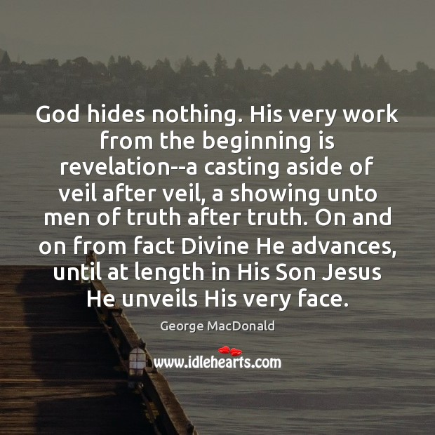 Image, God hides nothing. His very work from the beginning is revelation–a casting