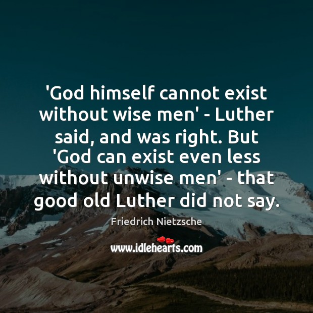 Image, 'God himself cannot exist without wise men' – Luther said, and was