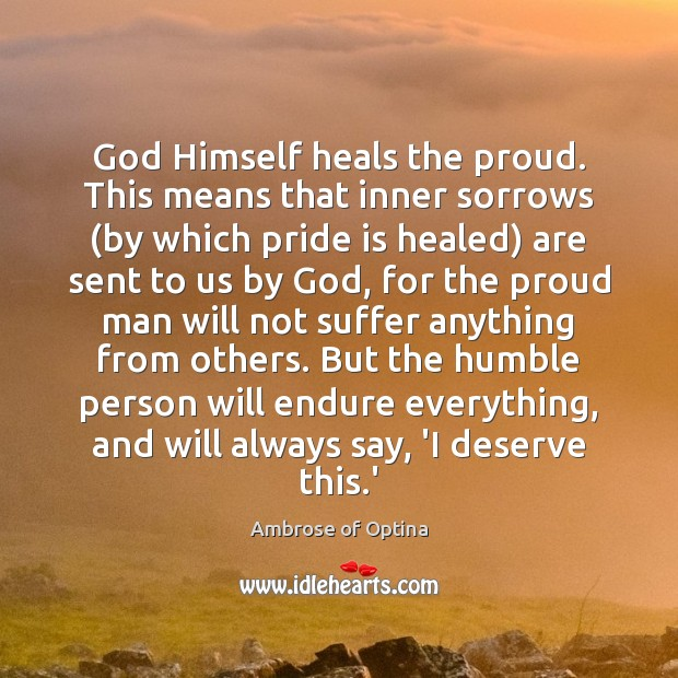 Image, God Himself heals the proud. This means that inner sorrows (by which