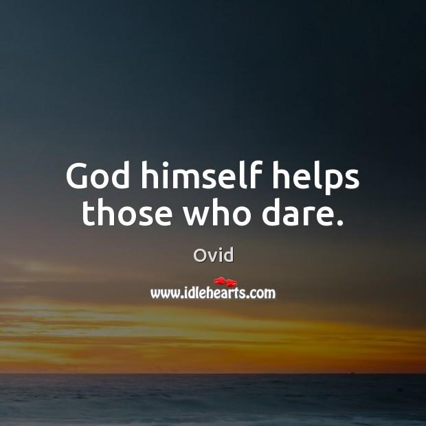God himself helps those who dare. Image