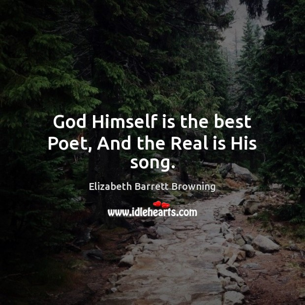 Image, God Himself is the best Poet, And the Real is His song.