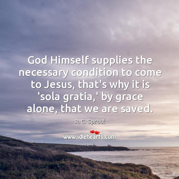 God Himself supplies the necessary condition to come to Jesus, that's why Image