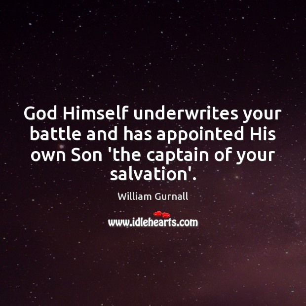 God Himself underwrites your battle and has appointed His own Son 'the William Gurnall Picture Quote