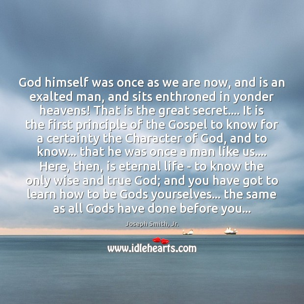 God himself was once as we are now, and is an exalted Joseph Smith, Jr. Picture Quote