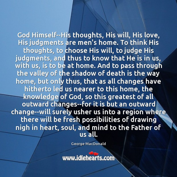 Image, God Himself–His thoughts, His will, His love, His judgments are men's home.