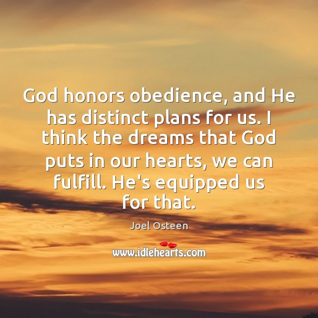 God honors obedience, and He has distinct plans for us. I think Joel Osteen Picture Quote
