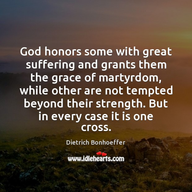 God honors some with great suffering and grants them the grace of Dietrich Bonhoeffer Picture Quote