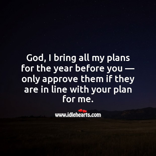 God, I bring all my plans for the year before you. Plan Quotes Image