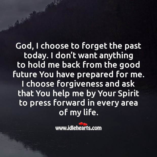 God, I choose to forget the past today. Prayer Quotes Image