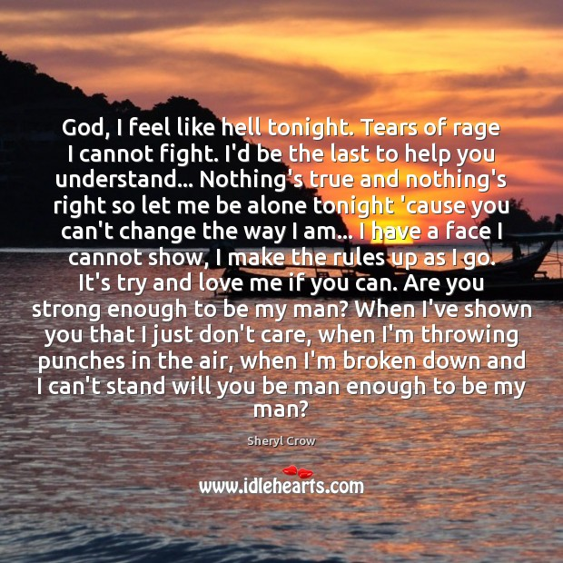 God, I feel like hell tonight. Tears of rage I cannot fight. Sheryl Crow Picture Quote