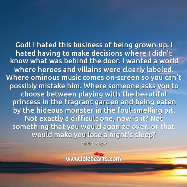God! I hated this business of being grown-up. I hated having to Image