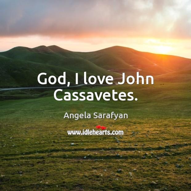 Image, God, I love John Cassavetes.