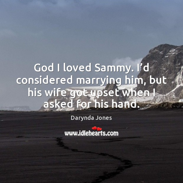 God I loved Sammy. I'd considered marrying him, but his wife Darynda Jones Picture Quote