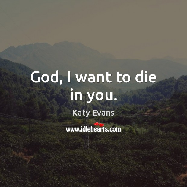 Katy Evans Picture Quote image saying: God, I want to die in you.