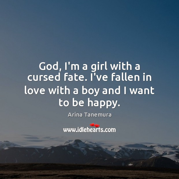 Image, God, I'm a girl with a cursed fate. I've fallen in love with a boy and I want to be happy.