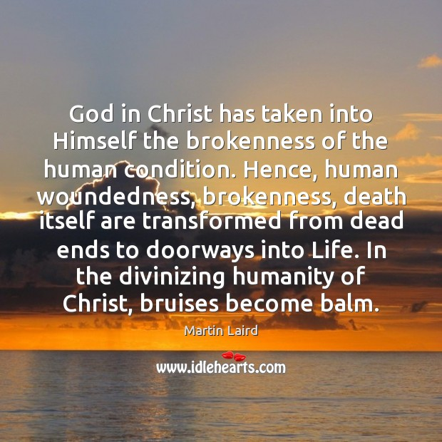 Image, God in Christ has taken into Himself the brokenness of the human