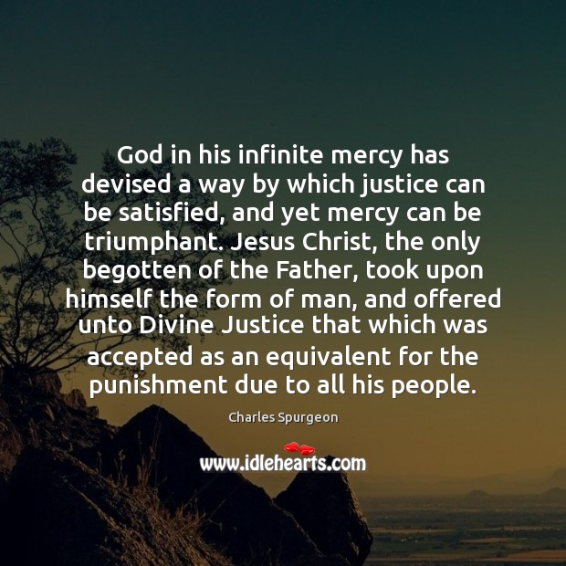 God in his infinite mercy has devised a way by which justice Image