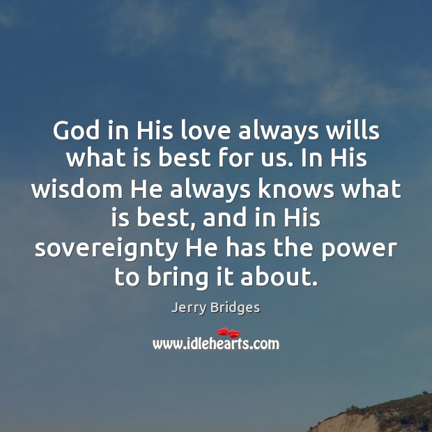 God in His love always wills what is best for us. In Jerry Bridges Picture Quote