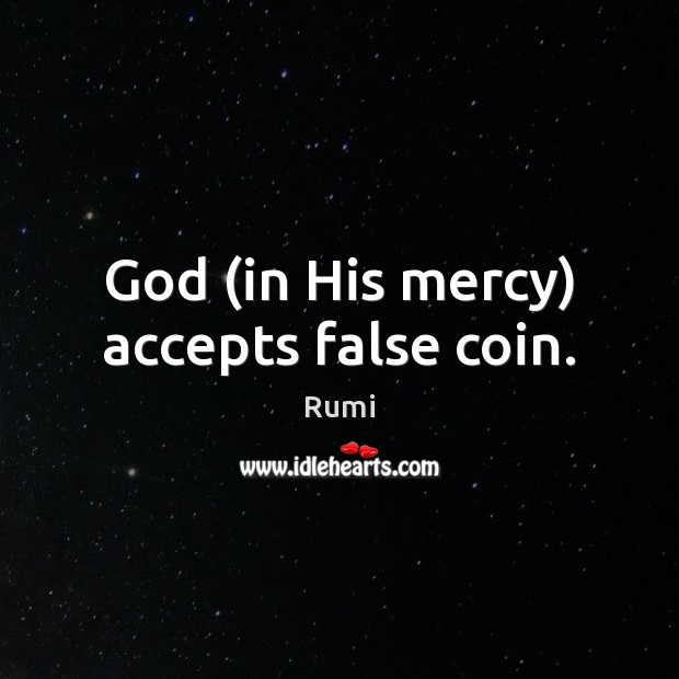 God (in His mercy) accepts false coin. Image